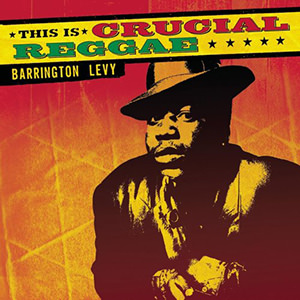 This Is Crucial Reggae: Barrington Levy